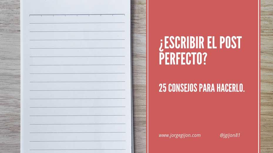25 consejos para escribir el post perfecto + Infografía